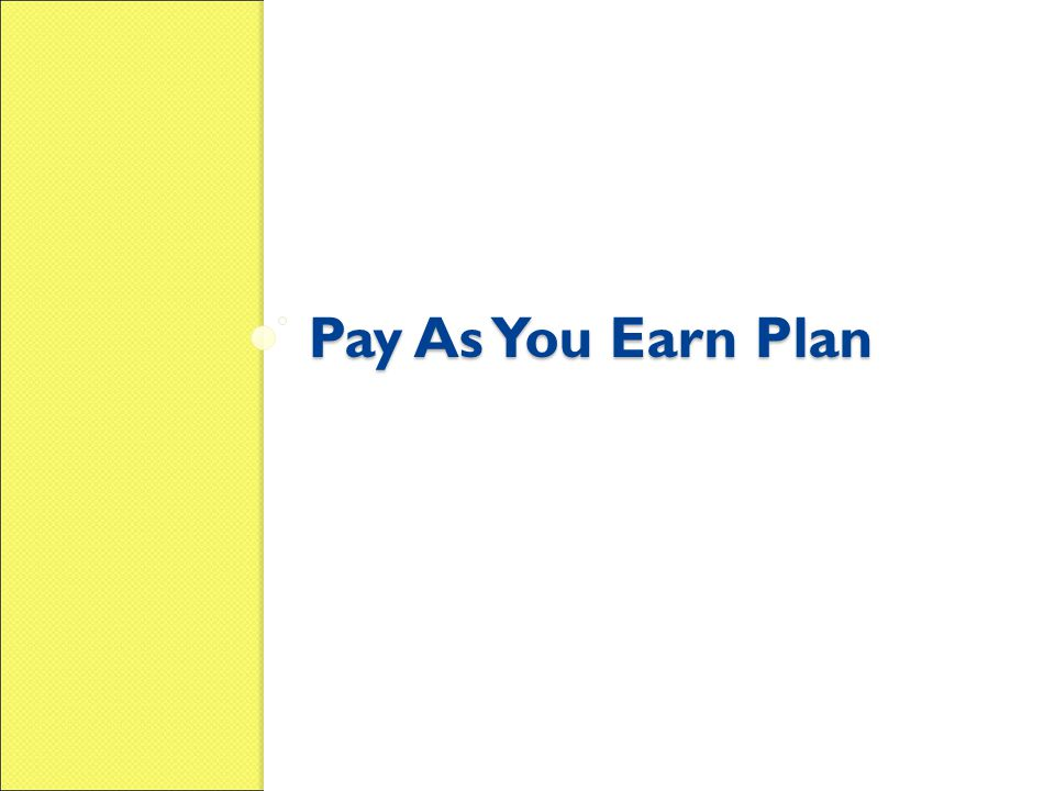 Pay As You Earn Plan