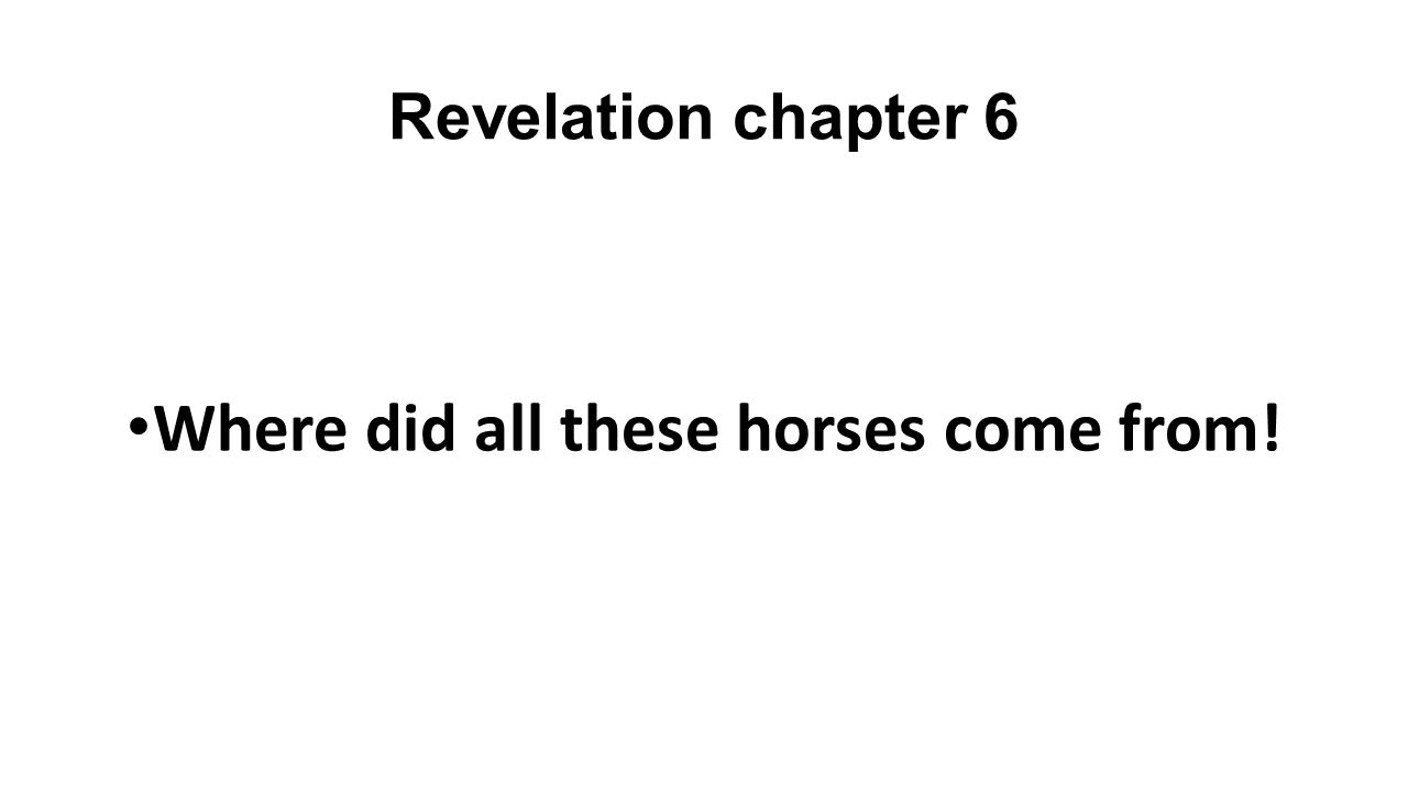 Revelation chapter 6 1 Then I saw when the Lamb broke one of the seven seals, and I heard one of the four living creatures saying as with a voice of thunder, Come. 2 I looked, and behold, a white horse, and he who sat on it had a bow; and a crown was given to him, and he went out conquering and to conquer