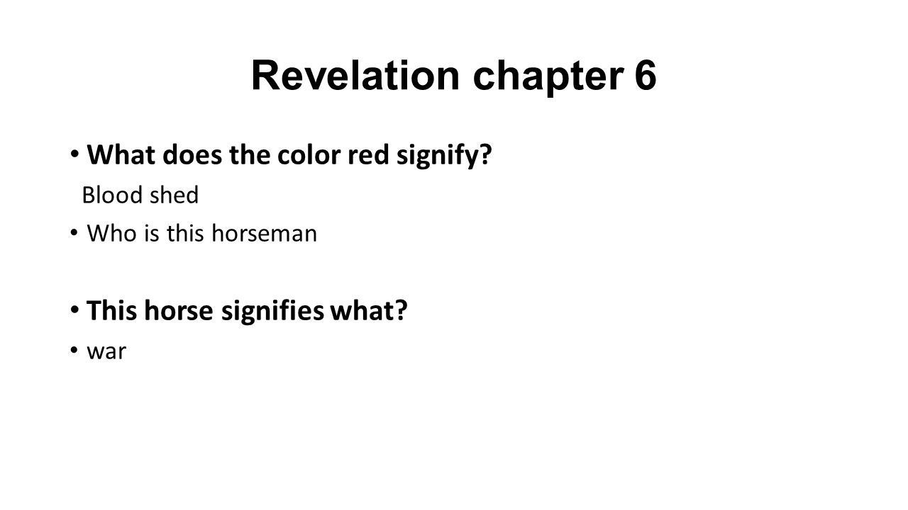 Revelation chapter 6 Summary 1 st Horsemanmilitary conquest of Rome 2 nd horsemanWar 3 rd horsemaneconomic hardship following war 4 th horsemanDeath 5 th sealmartyred saints seek justice 6 th sealthe wrath