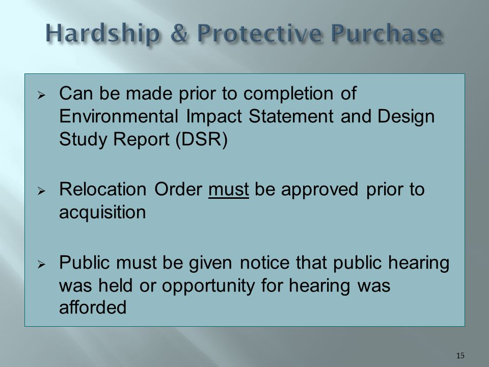  Can be made prior to completion of Environmental Impact Statement and Design Study Report (DSR)  Relocation Order must be approved prior to acquisition  Public must be given notice that public hearing was held or opportunity for hearing was afforded 15