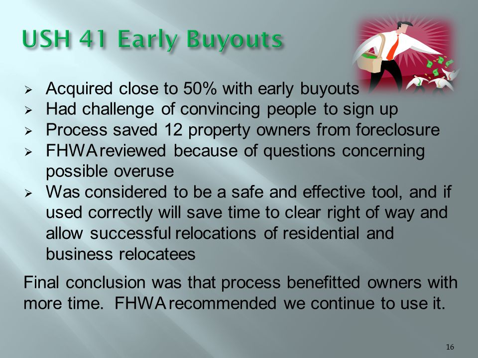 Acquired close to 50% with early buyouts  Had challenge of convincing people to sign up  Process saved 12 property owners from foreclosure  FHWA