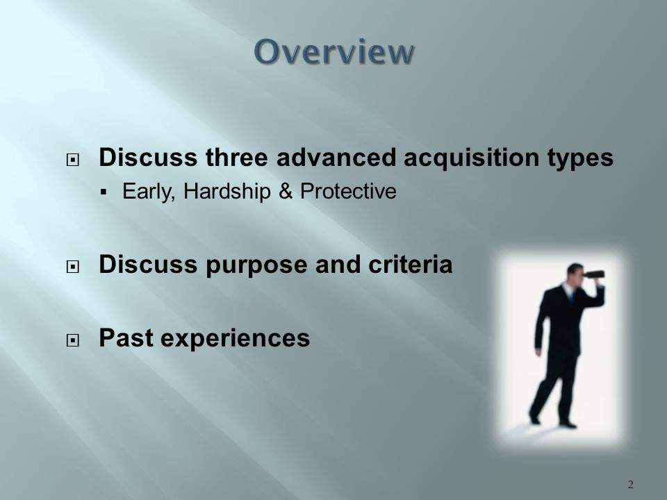  Discuss three advanced acquisition types  Early, Hardship & Protective  Discuss purpose and criteria  Past experiences 2