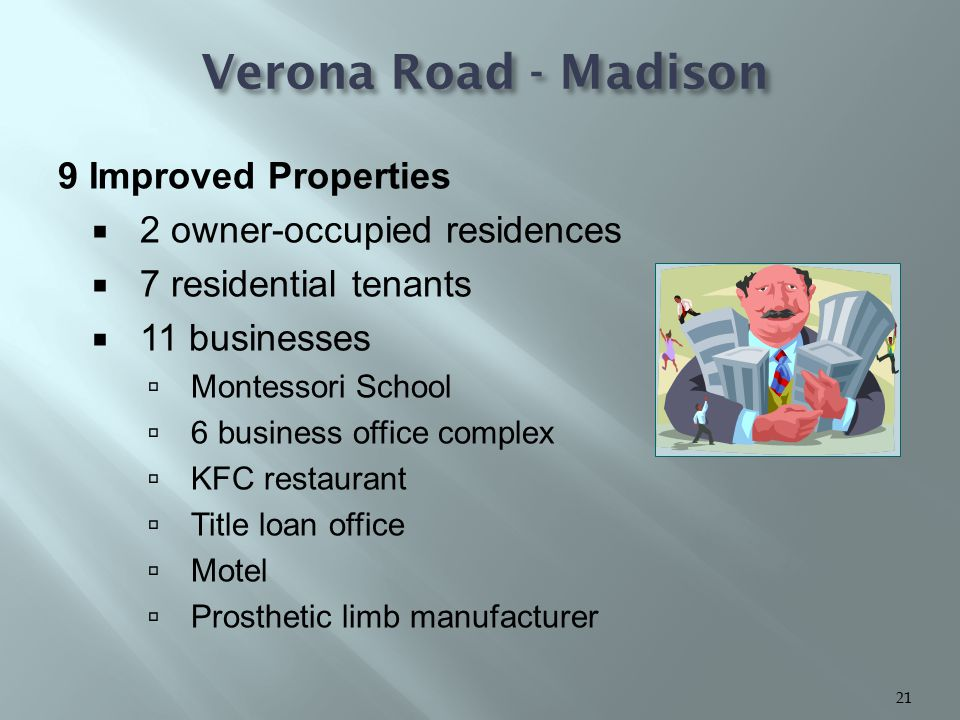 9 Improved Properties  2 owner-occupied residences  7 residential tenants  11 businesses  Montessori School  6 business office complex  KFC rest