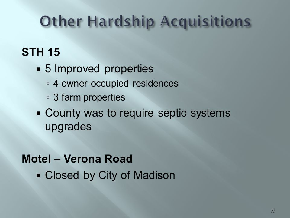 STH 15  5 Improved properties  4 owner-occupied residences  3 farm properties  County was to require septic systems upgrades Motel – Verona Road  Closed by City of Madison 23