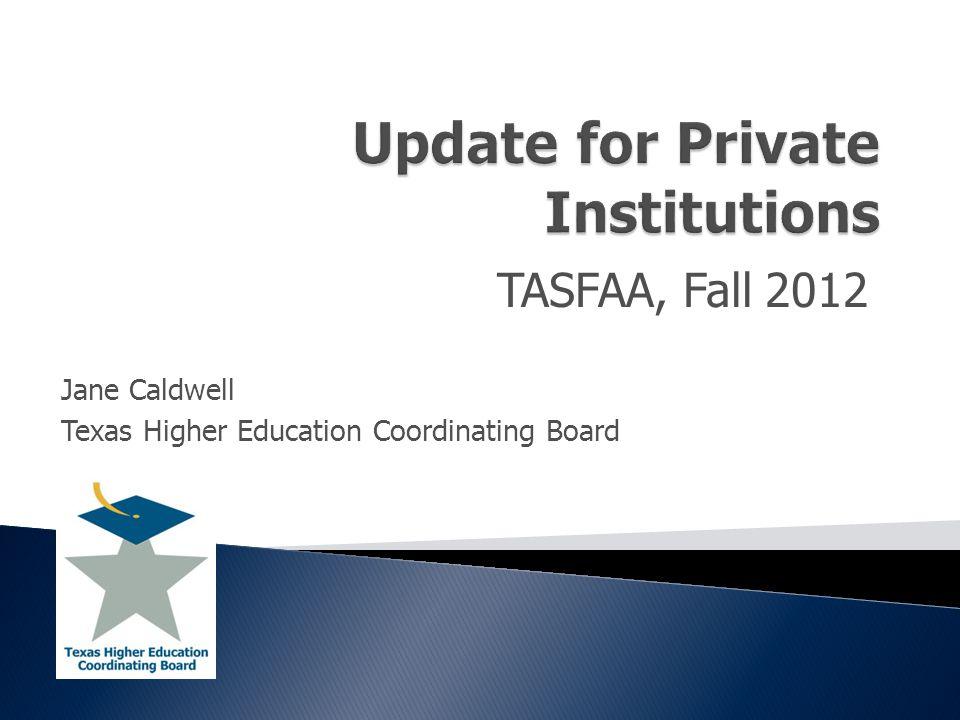 TASFAA, Fall 2012 Jane Caldwell Texas Higher Education Coordinating Board