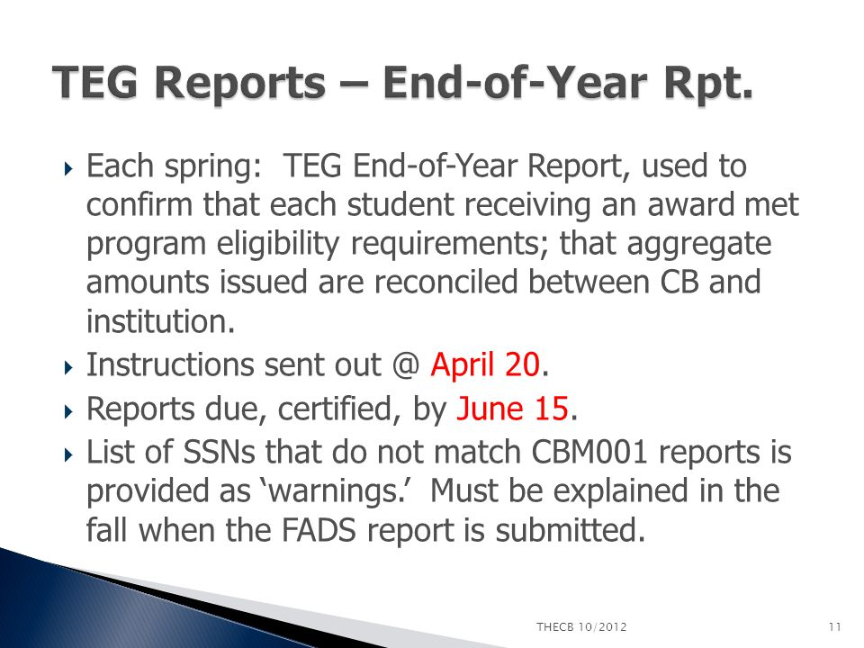  Each spring: TEG End-of-Year Report, used to confirm that each student receiving an award met program eligibility requirements; that aggregate amoun