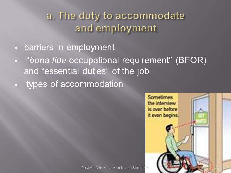  barriers in employment  bona fide occupational requirement (BFOR) and essential duties of the job  types of accommodation 32Foster – Workplace Inclusion Strategies