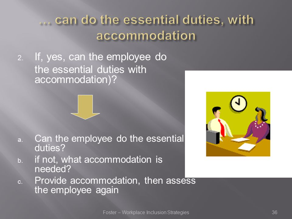 2. If, yes, can the employee do the essential duties with accommodation).