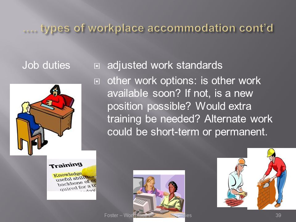 Job duties  adjusted work standards  other work options: is other work available soon.