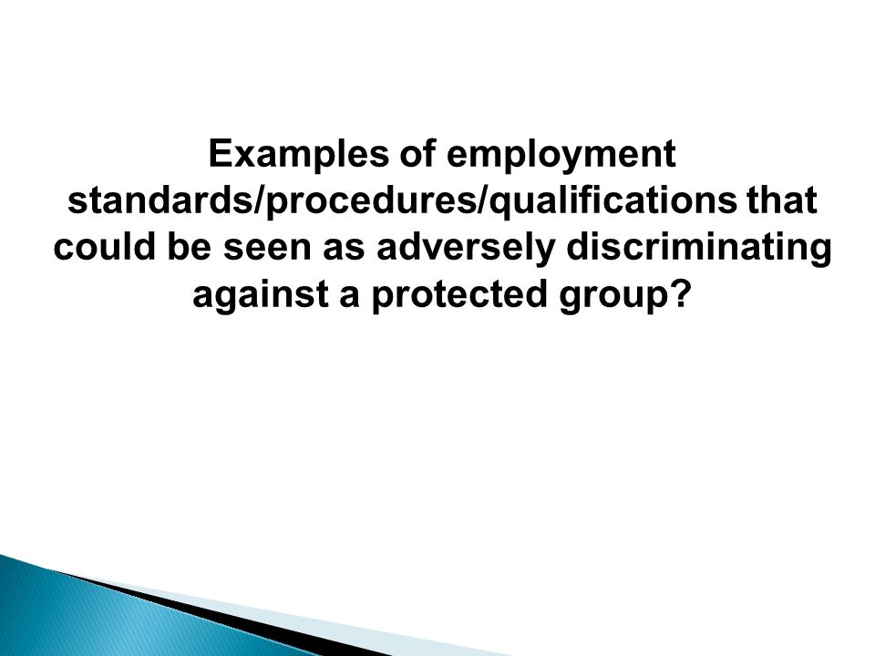 Examples of employment standards/procedures/qualifications that could be seen as adversely discriminating against a protected group