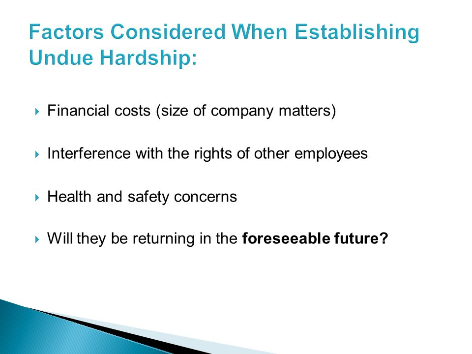 Financial costs (size of company matters)  Interference with the rights of other employees  Health and safety concerns  Will they be returning in the foreseeable future