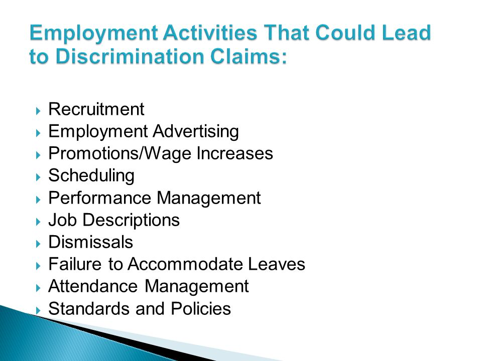  Recruitment  Employment Advertising  Promotions/Wage Increases  Scheduling  Performance Management  Job Descriptions  Dismissals  Failure to Accommodate Leaves  Attendance Management  Standards and Policies