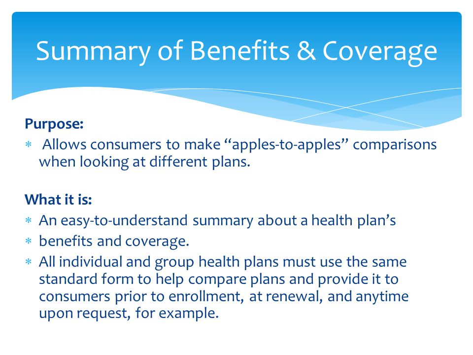 Purpose:  Allows consumers to make apples-to-apples comparisons when looking at different plans.