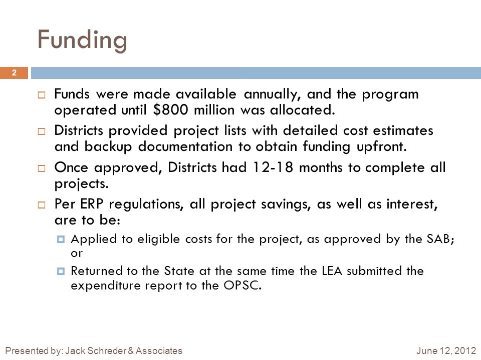 Funding June 12, 2012Presented by: Jack Schreder & Associates 2  Funds were made available annually, and the program operated until $800 million was