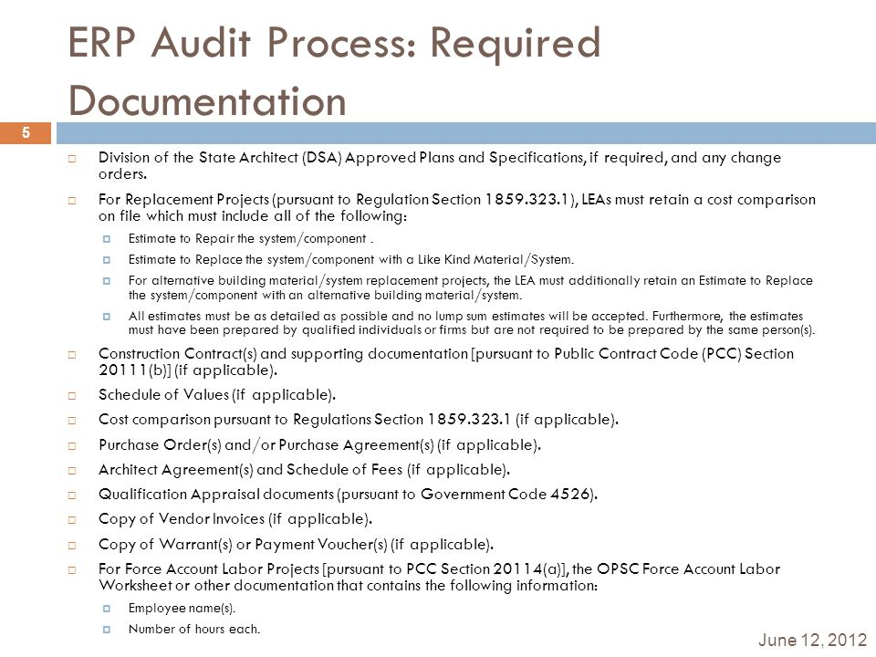 ERP Audit Process: Required Documentation June 12, 2012 5  Division of the State Architect (DSA) Approved Plans and Specifications, if required, and any change orders.