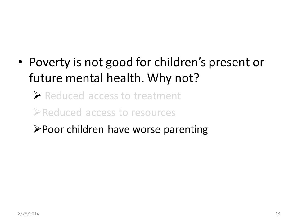 Poverty is not good for children's present or future mental health.