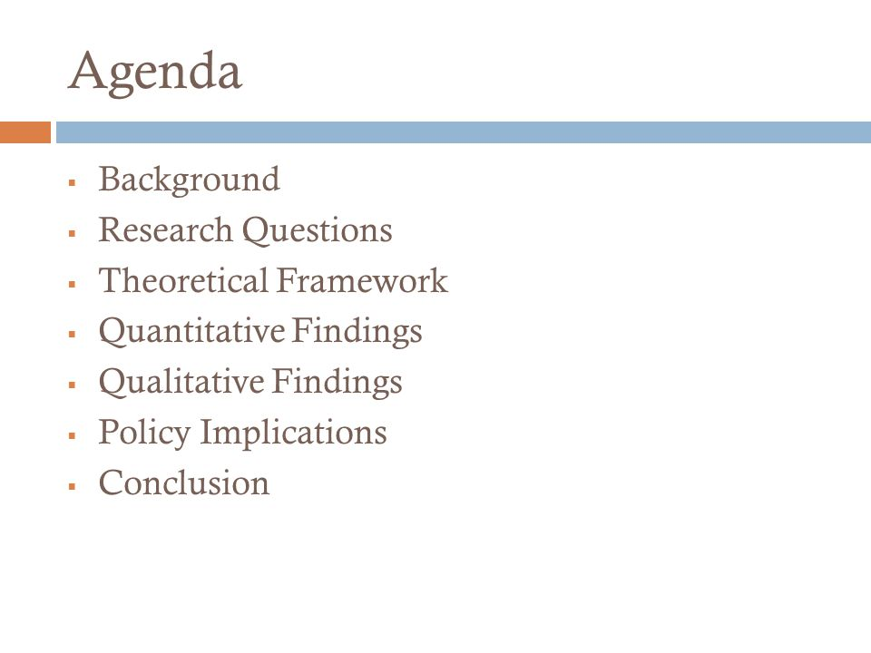 Agenda  Background  Research Questions  Theoretical Framework  Quantitative Findings  Qualitative Findings  Policy Implications  Conclusion