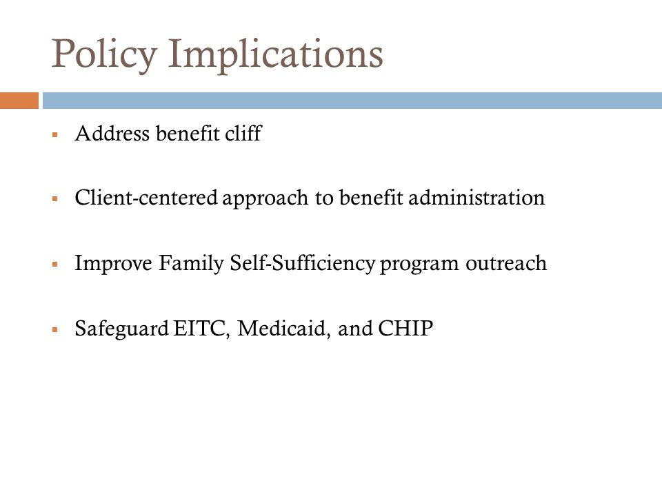  Address benefit cliff  Client-centered approach to benefit administration  Improve Family Self-Sufficiency program outreach  Safeguard EITC, Medi