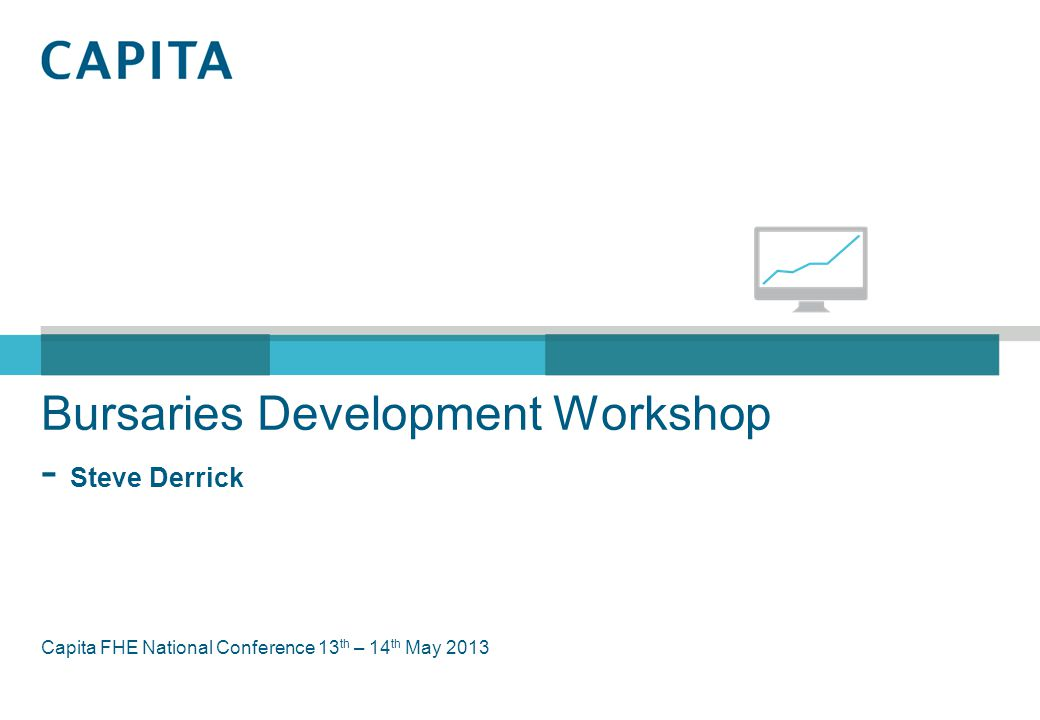 Bursaries Development Workshop - Steve Derrick Capita FHE National Conference 13 th – 14 th May 2013