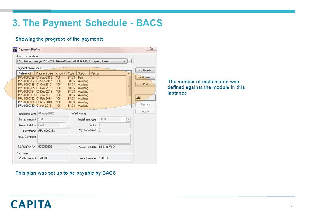 8 3. The Payment Schedule - BACS Showing the progress of the payments This plan was set up to be payable by BACS The number of instalments was defined