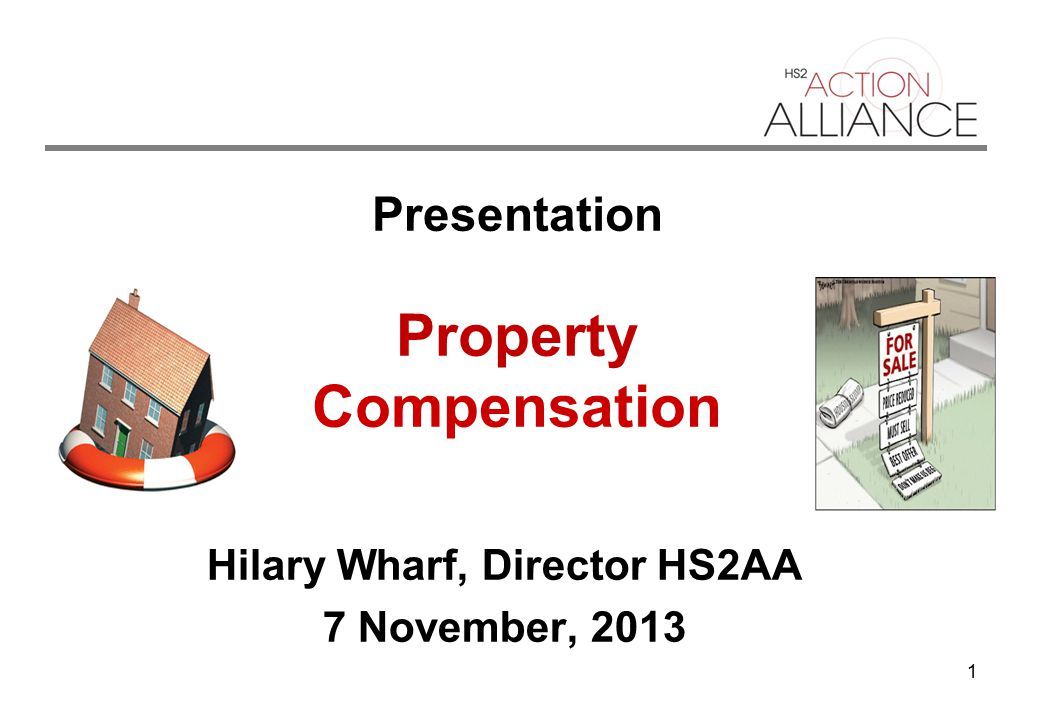 1 Presentation Property Compensation Hilary Wharf, Director HS2AA 7 November, 2013
