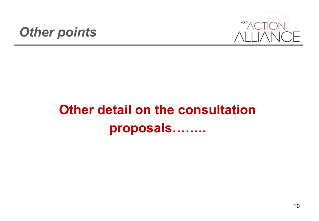 10 Other points Other detail on the consultation proposals……..