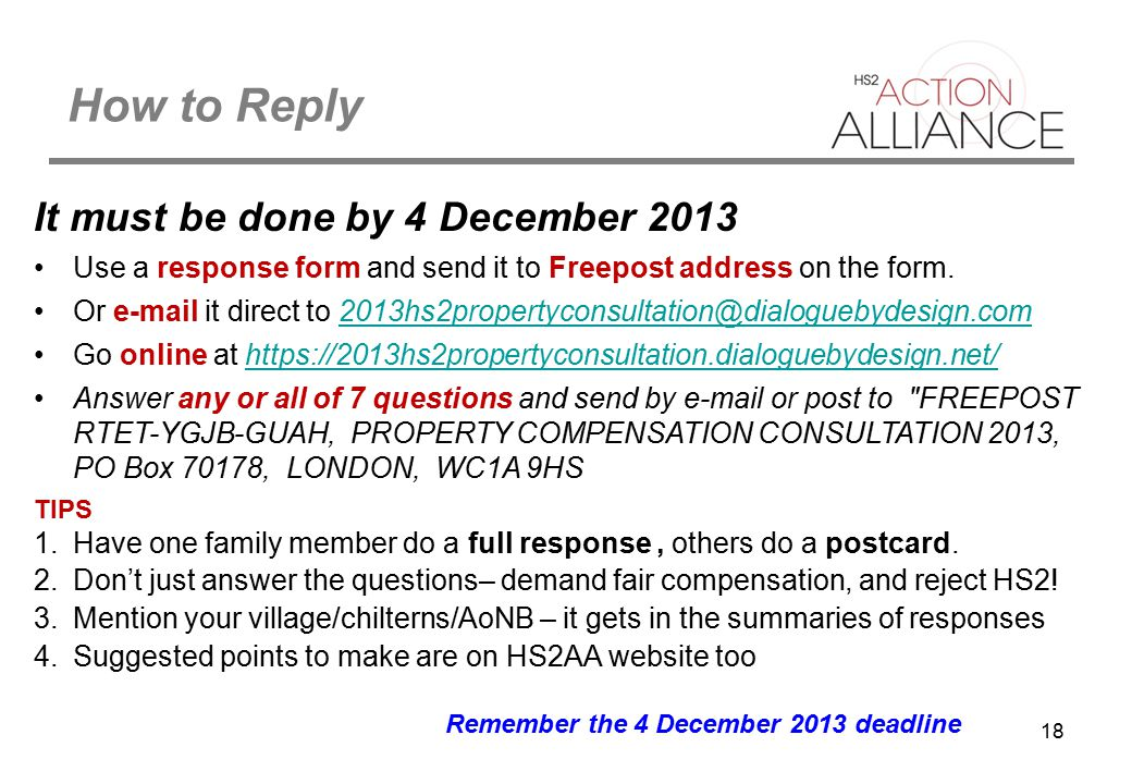 18 How to Reply It must be done by 4 December 2013 Use a response form and send it to Freepost address on the form.