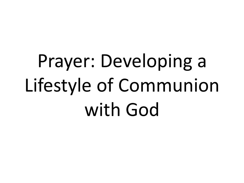 Prayer: Developing a Lifestyle of Communion with God
