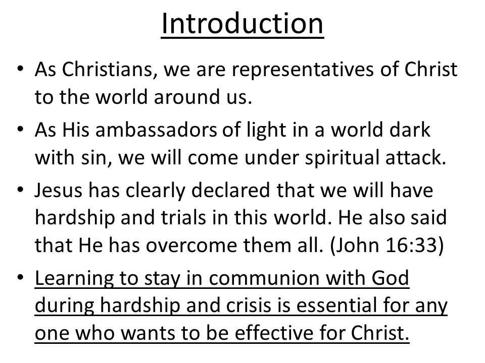 Introduction As Christians, we are representatives of Christ to the world around us.