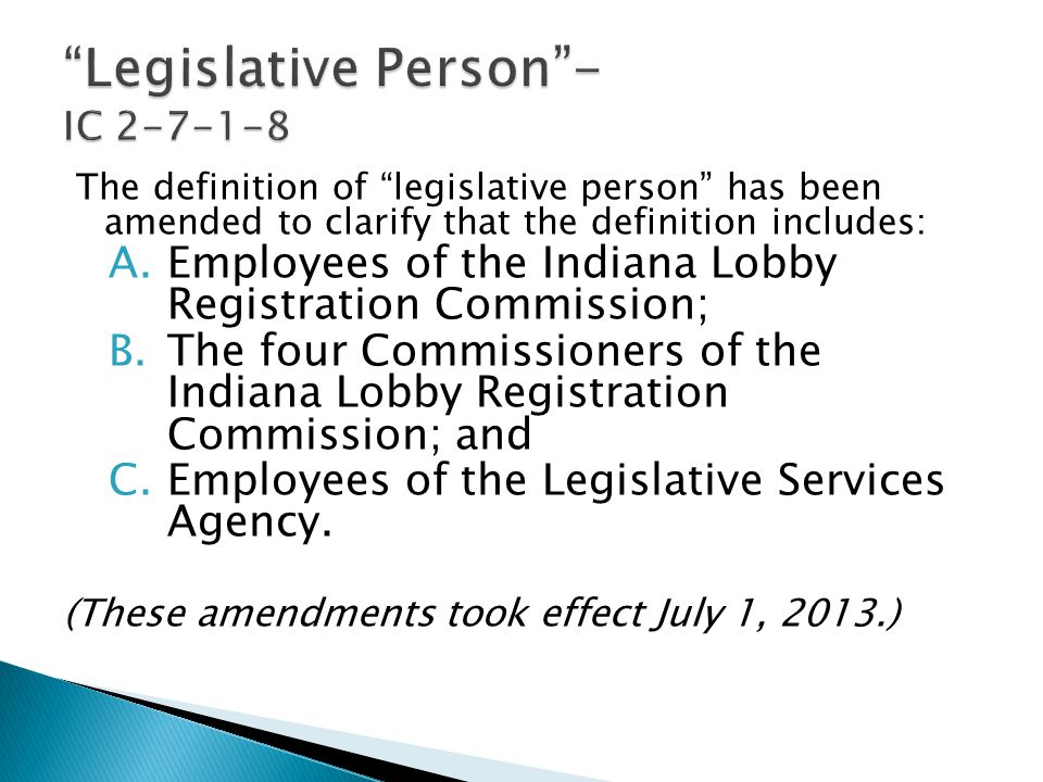 The definition of legislative person has been amended to clarify that the definition includes: A.Employees of the Indiana Lobby Registration Commission; B.The four Commissioners of the Indiana Lobby Registration Commission; and C.Employees of the Legislative Services Agency.
