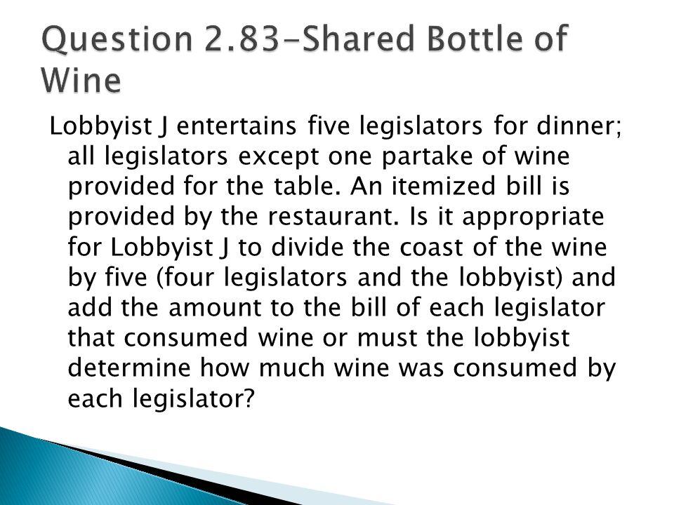 Lobbyist J entertains five legislators for dinner; all legislators except one partake of wine provided for the table.