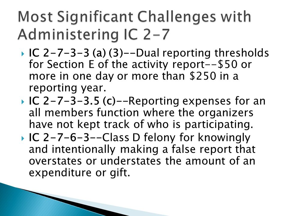  IC 2-7-3-3 (a) (3)--Dual reporting thresholds for Section E of the activity report--$50 or more in one day or more than $250 in a reporting year.