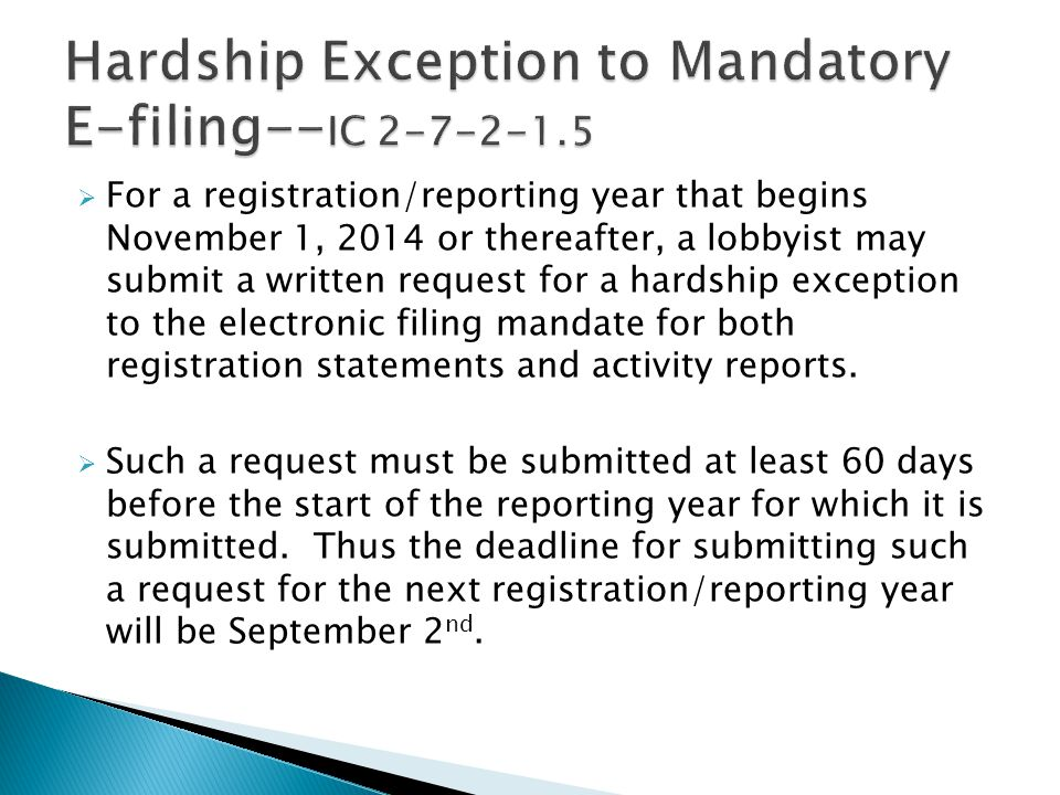  For a registration/reporting year that begins November 1, 2014 or thereafter, a lobbyist may submit a written request for a hardship exception to the electronic filing mandate for both registration statements and activity reports.