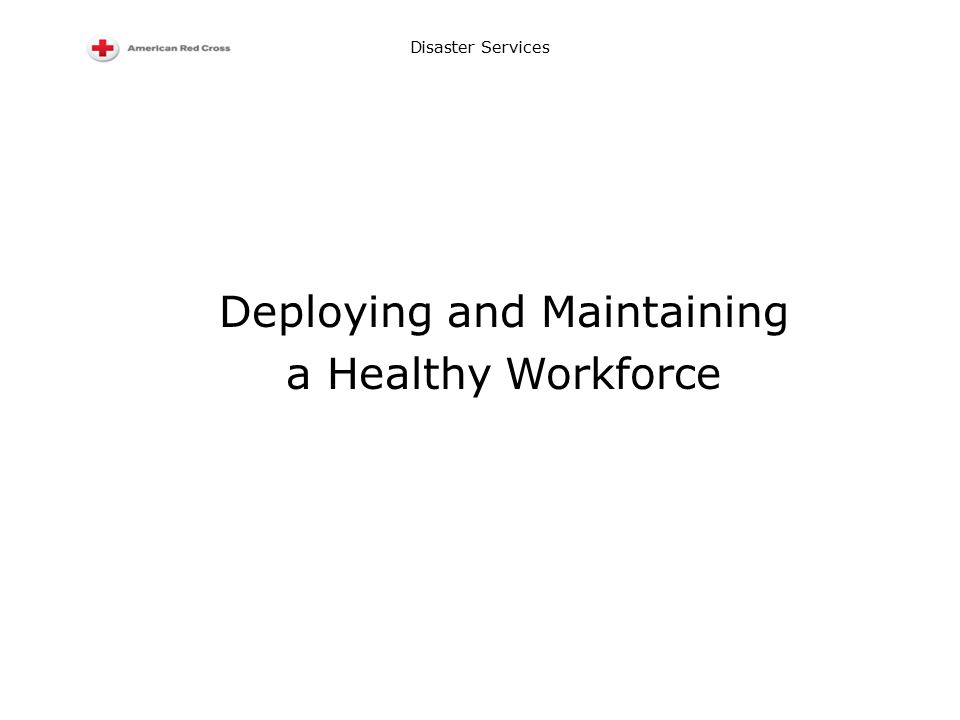Disaster Services Deploying and Maintaining a Healthy Workforce