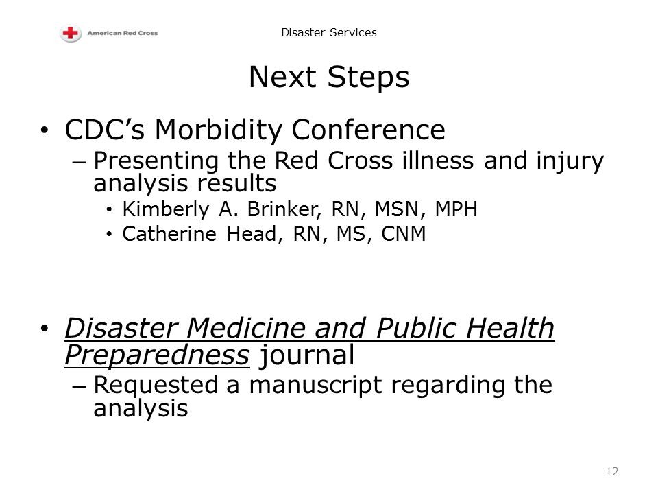 Disaster Services Next Steps CDC's Morbidity Conference – Presenting the Red Cross illness and injury analysis results Kimberly A.