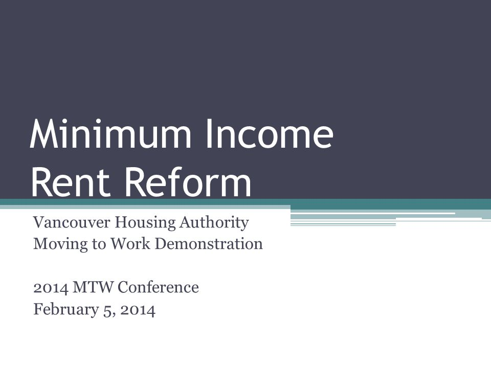 Minimum Income Rent Reform Vancouver Housing Authority Moving to Work Demonstration 2014 MTW Conference February 5, 2014