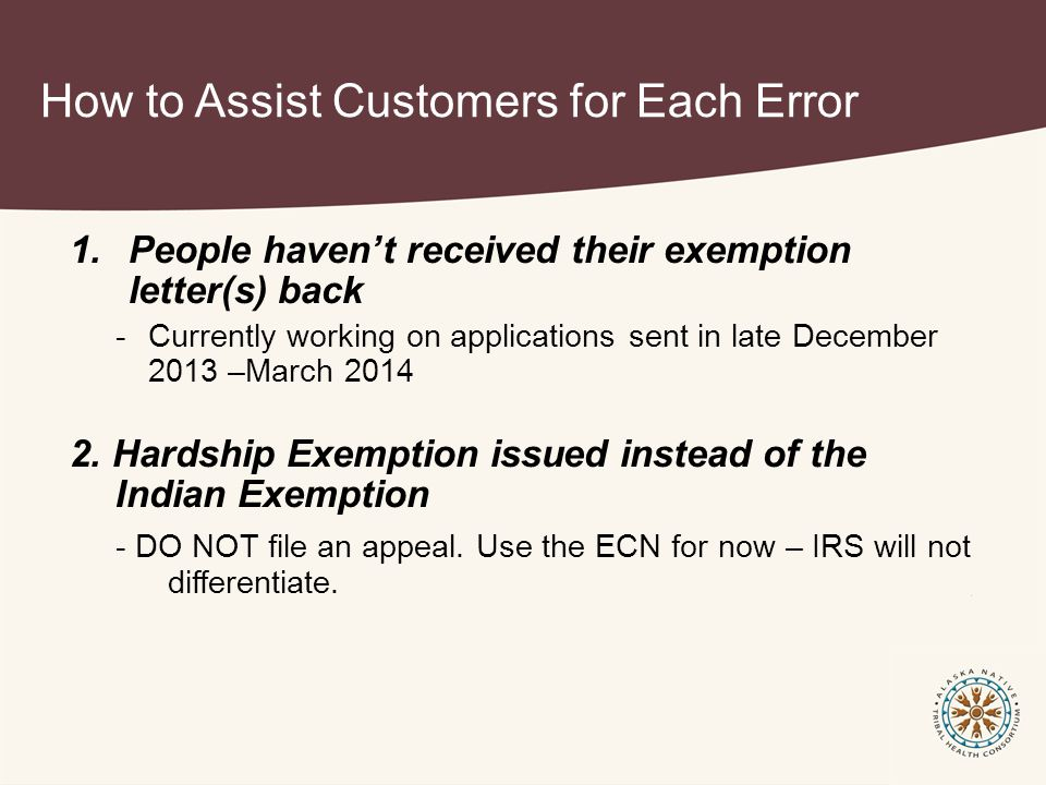 How to Assist Customers for Each Error 1.People haven't received their exemption letter(s) back -Currently working on applications sent in late December 2013 –March 2014 2.
