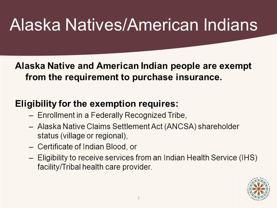 Alaska Natives/American Indians Alaska Native and American Indian people are exempt from the requirement to purchase insurance.
