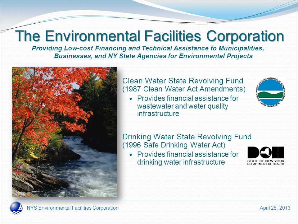 NYS Environmental Facilities Corporation April 25, 2013 The Environmental Facilities Corporation Clean Water State Revolving Fund (1987 Clean Water Ac