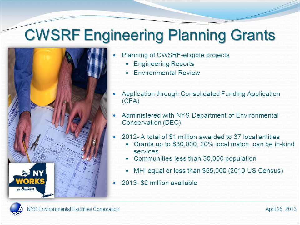 NYS Environmental Facilities Corporation April 25, 2013 CWSRF Engineering Planning Grants Planning of CWSRF-eligible projects Engineering Reports Envi