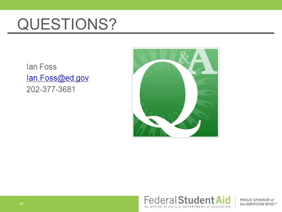 QUESTIONS Ian Foss Ian.Foss@ed.gov 202-377-3681 40