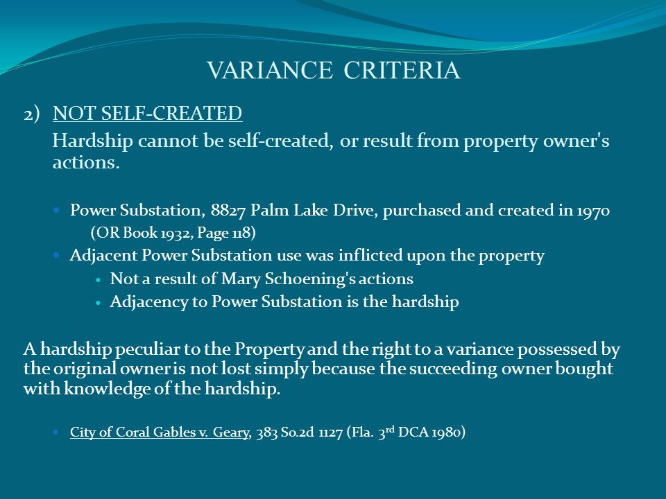 VARIANCE CRITERIA 2)NOT SELF-CREATED Hardship cannot be self-created, or result from property owner s actions.