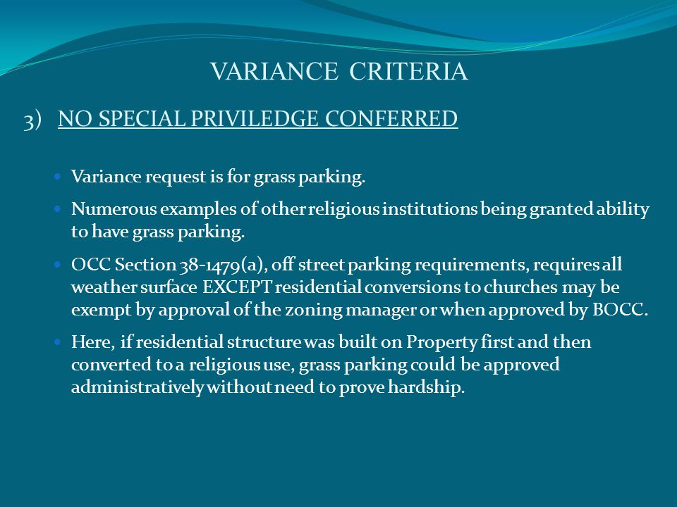 VARIANCE CRITERIA 3)NO SPECIAL PRIVILEDGE CONFERRED Variance request is for grass parking.