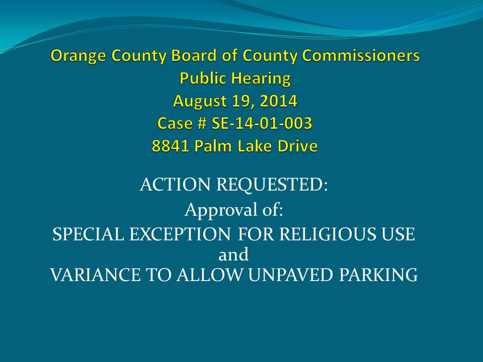 ACTION REQUESTED: Approval of: SPECIAL EXCEPTION FOR RELIGIOUS USE and VARIANCE TO ALLOW UNPAVED PARKING