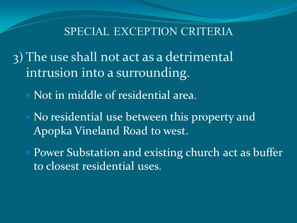 SPECIAL EXCEPTION CRITERIA 3)The use shall not act as a detrimental intrusion into a surrounding.