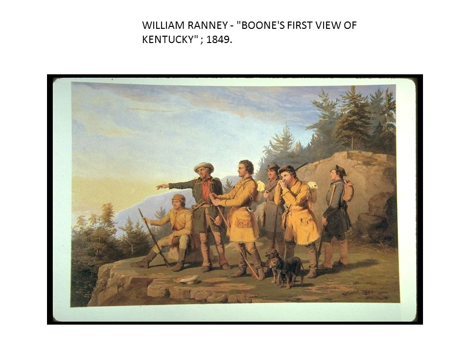 WILLIAM RANNEY - BOONE S FIRST VIEW OF KENTUCKY ; 1849.