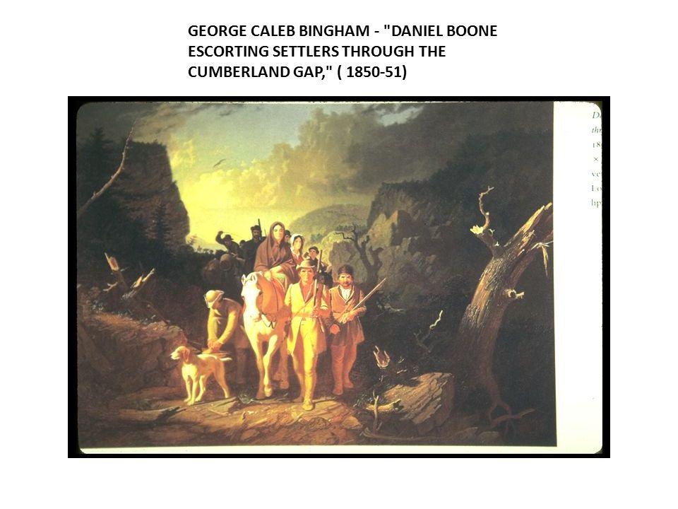 GEORGE CALEB BINGHAM - DANIEL BOONE ESCORTING SETTLERS THROUGH THE CUMBERLAND GAP, ( 1850-51)