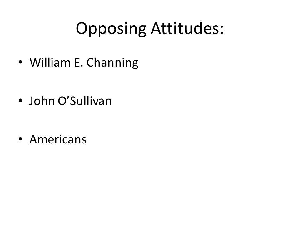 Opposing Attitudes: William E. Channing John O'Sullivan Americans