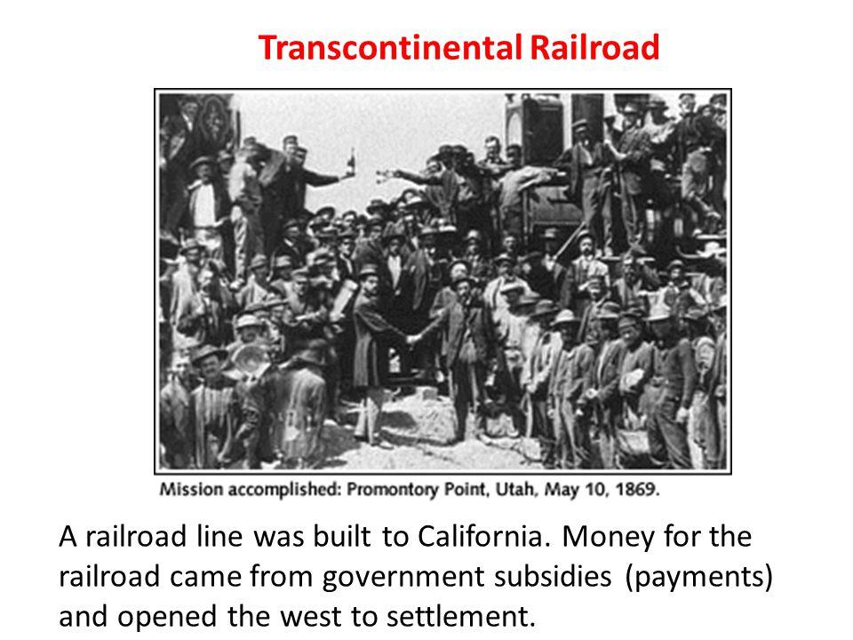 Transcontinental Railroad A railroad line was built to California.
