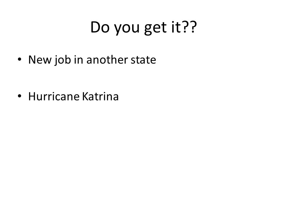 Do you get it?? New job in another state Hurricane Katrina